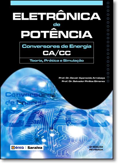 Eletrônica de Potência: Conversores de Energia Ca-cc - Teoria, Prática e Simulação, livro de Devair Aparecido Arrabaça