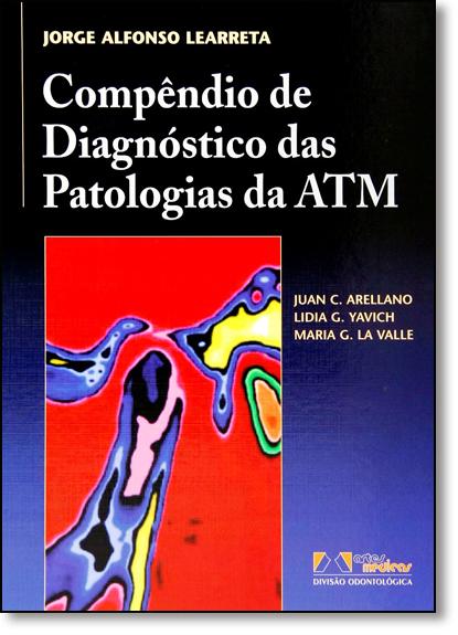 Compêndio de Diagnósticos das Patologias da Atm, livro de Jorge Alfonso Learreta