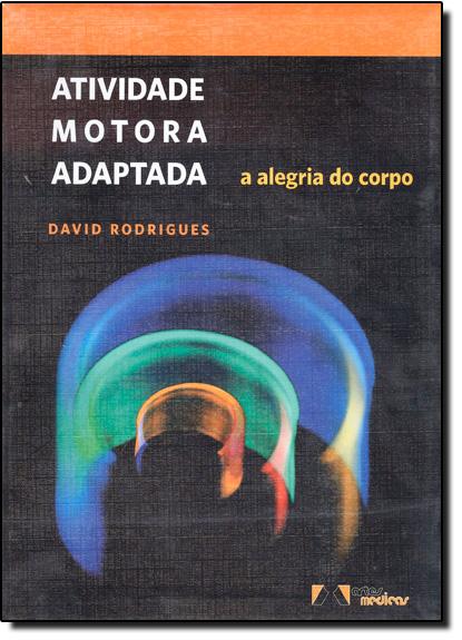 Atividade Motora Adaptada: a Alegria do Corpo, livro de David Rodrigues