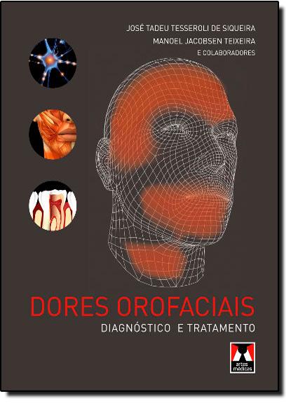 Dores Orofaciais: Diagnóstico e Tratamento, livro de José Tadeu Tesseroli  |  Manoel Jacobsen Teixeira