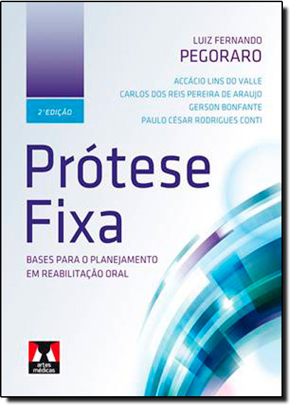 Prótese Fixa: Bases para o Planejamento em Reabilitação Oral, livro de PEGORARO, LUIZ F.
