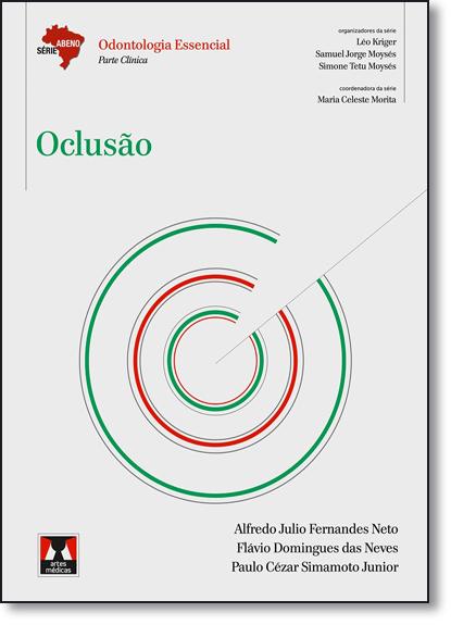 Oclusão - Série Abeno - Odontologia Essencial - Parte Clínica, livro de Alfredo Julio Fernandes Neto