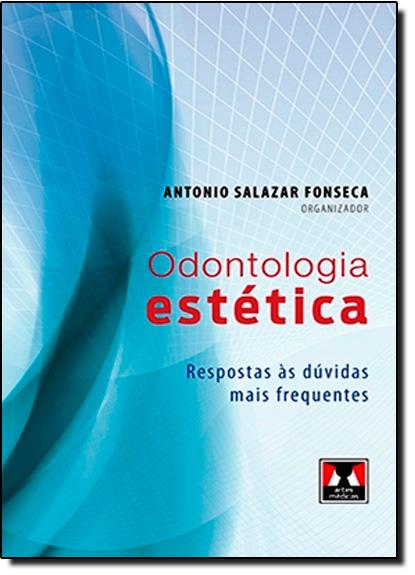 Odontologia Estética: Respostas Às Dúvidas Mais Frequentes, livro de Antonio S Fonseca