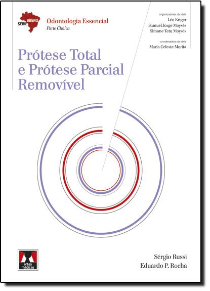 Prótese Total e Prótese Parcial Removível - Série Abeno Odontologia Essencial Parte Clínica, livro de Sérgio Russi