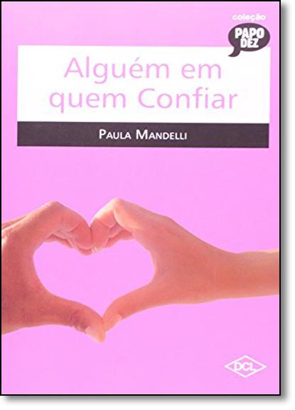 Alguém em Quem Confiar - Coleção Papo Dez, livro de Paula Mandelli