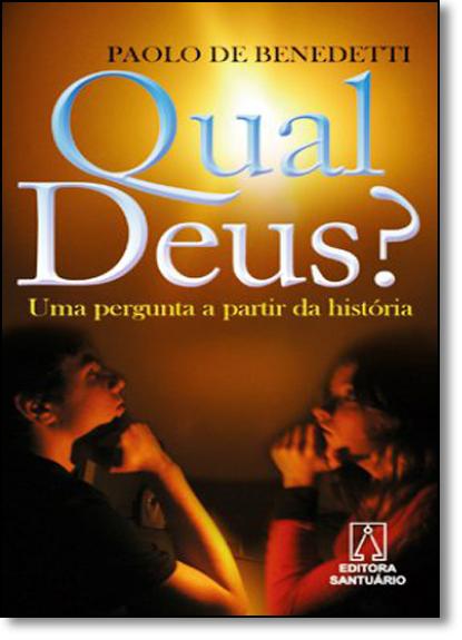 Qual Deus? Uma Pergunta a Partir da História, livro de Paolo de Benedetti