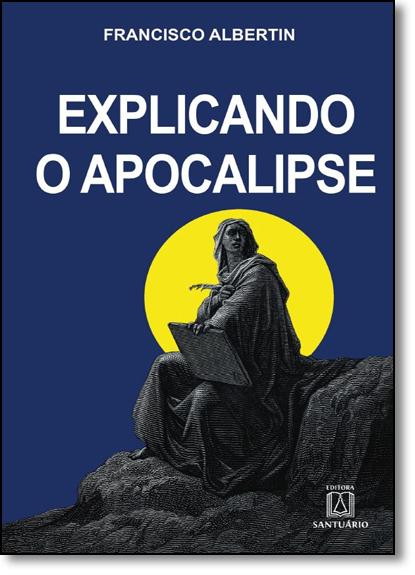 Explicando o Apocalipse, livro de Francisco Albertin