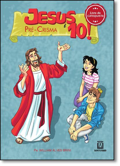 Jesus É 10: Pré-crisma - Livro do Catequista, livro de William Alves Brini