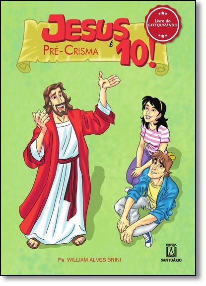 Jesus É 10: Pré-crisma - Livro do Catequizando, livro de William Alves Brini