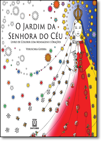 Jardim da Senhora do Céu, O - Livro de Colorir Com Mensagens e Orações, livro de Veruschka Guerra