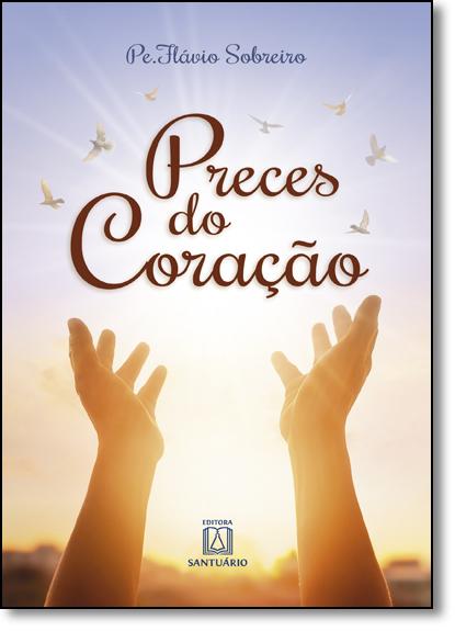 Preces do Coração: Orações Para Momentos de Intimidade com Deus, livro de Pe. Flávio Sobreiro