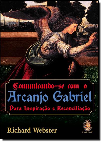 Comunicando-Se Com o Arcanjo Gabriel - Para Inspiração e Reconciliacao, livro de Richard Webster
