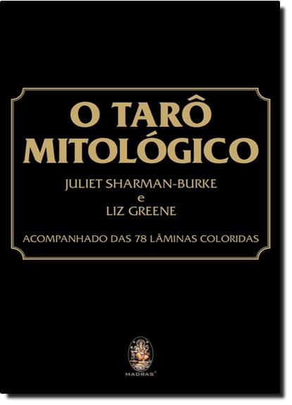 Tarô Mitológico, O: Acompanhado das 78 Lâminas Coloridas, livro de Juliet Sharman-Burke