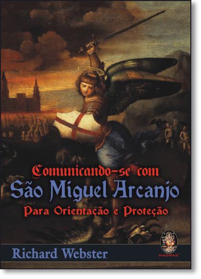 Comunicando-se Com São Miguel Arcanjo: Para Orientação e Proteção, livro de Richard Webster