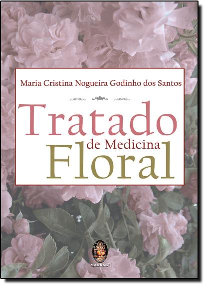 Tratado de Medicina Floral, livro de Maria Cristina Nogueira Godinho dos Santos