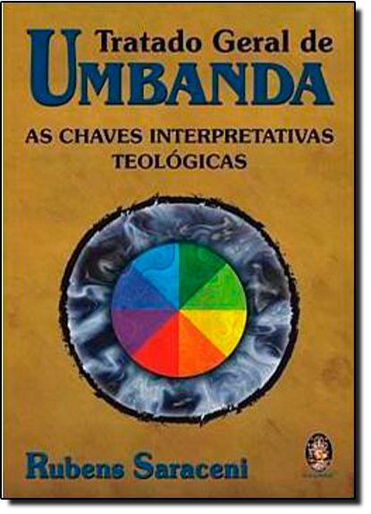 Tratado Geral de Umbanda: as Chaves Interpretativas Teológicas, livro de Rubens Saraceni