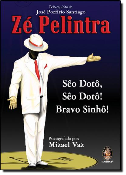 Zé Pelintra: Sêo Dotô, Sêo Dotô! Bravo Sinhô!, livro de Mizael Vaz
