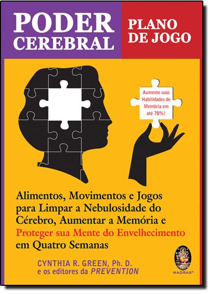 Poder Cerebral Plano de Jogo: Alimentos, Movimentos e Jogos para Limpar a Nebulosidade, livro de Cynthia R. Green