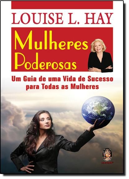 Mulheres Poderosas: Um Guia Para Uma Vida de Sucesso, livro de Louise L. Hay