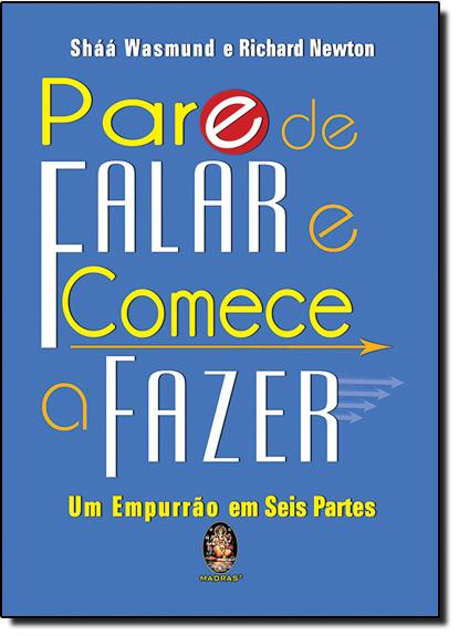 Pare de Falar e Comece a Fazer: Um Empurrão em Seis Partes, livro de Shaa Wasmund
