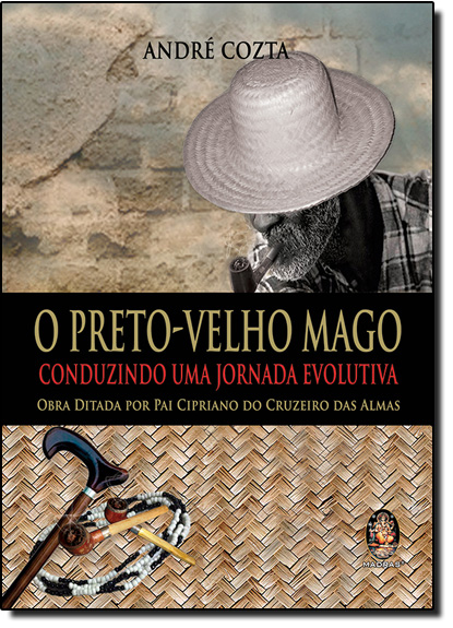 Preto-velho Mago, O: Condunzindo Uma Jornada Evolutiva, livro de André Cozta