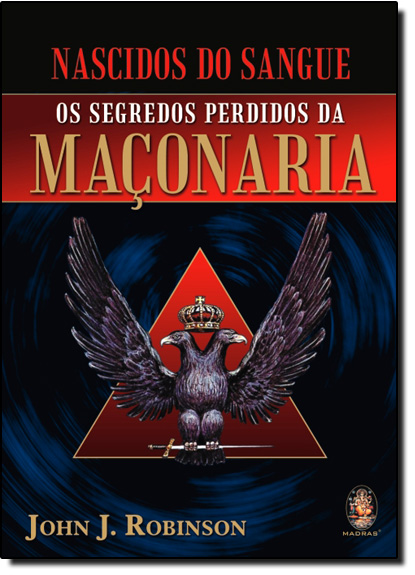 Nascidos do Sangue: Os Segredos Perdidos da Maçonaria, livro de John J. Robinson