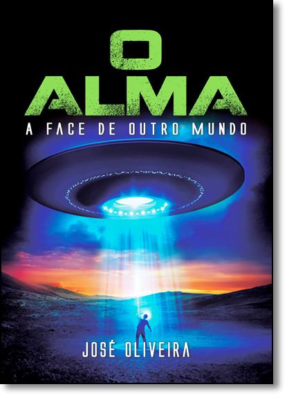 Alma, O: A Face de Outro Mundo, livro de José Oliveira