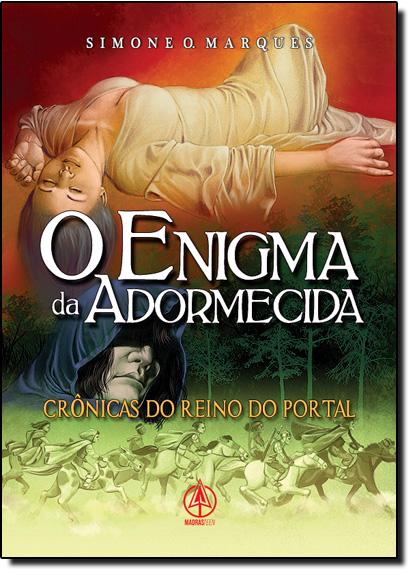 Enigma da Adormecida, O: Crônicas do Reino do Portal, livro de Simone O. Marques