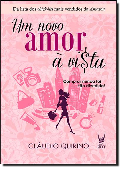 Novo Amor À Vista, Um: Comprar Nunca Foi Tão Divertido, livro de Cláudio Quirino