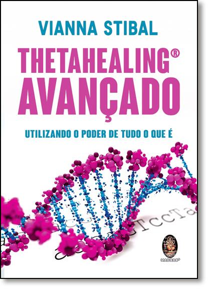 Thetahealing Avançado: Utilizando o Poder de Tudo o Que É, livro de Vianna Stibal