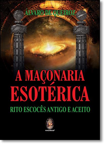 Maçonaria Esotérica, A: Rito Escocês Antigo e Aceito, livro de Álvaro de Queiroz
