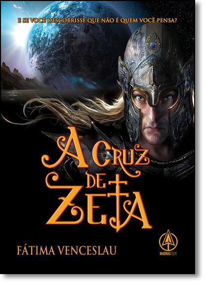 Cruz de Zeta, A: E se Você Descobrisse que Não É Quem Você Pensa?, livro de Fátima Venceslau