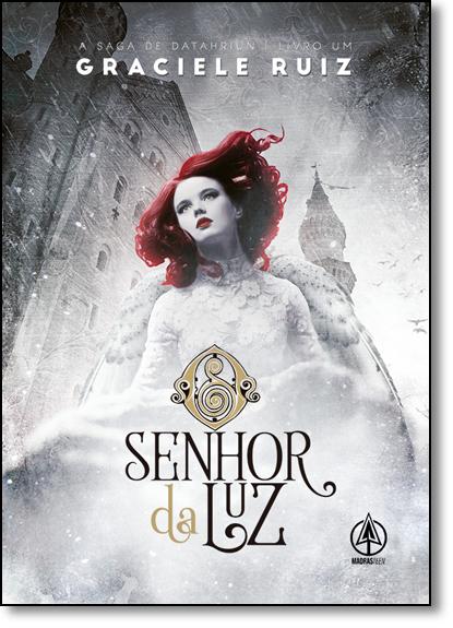 Senhor da Luz - Vol.1 - Série A Saga de Datahriun, livro de Graciele Ruiz