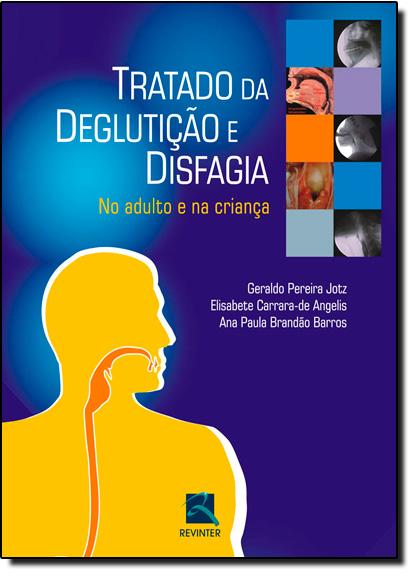 Tratado de Deglutição e Disfagia, livro de JOTZ/ANGELIS/BARROS