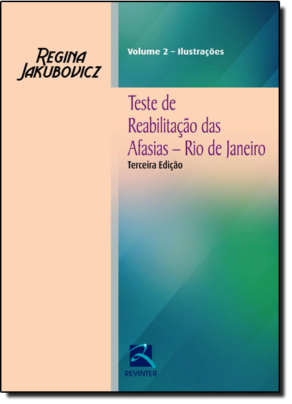 Teste de Reabilitação das Afasias - Rio de Janeiro : 2 Volumes Livro-texto com Ilustrações Acompanha Cd, livro de Regina Jakiboviez