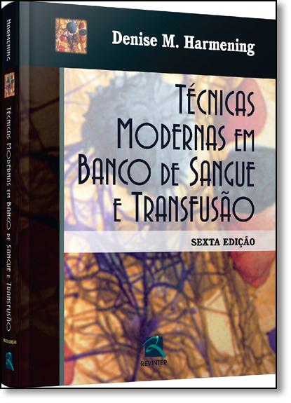 Técnicas Modernas em Banco de Sangue e Transfusão, livro de Denise Harmening
