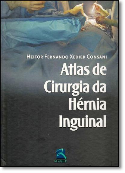Atlas de Cirurgia da Hérnia Inguinal, livro de Heitor Fernando Xediek Consani
