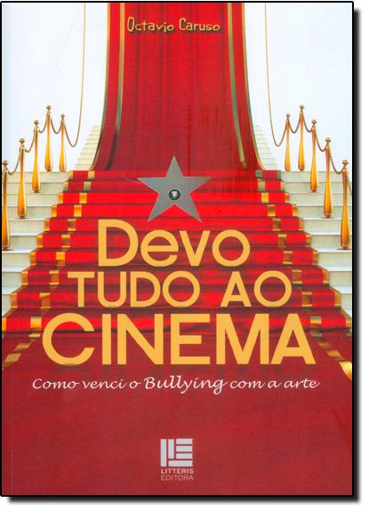 Devo Tudo ao Cinema: Como Venci o Bullying Com a Arte, livro de Octavio Caruso