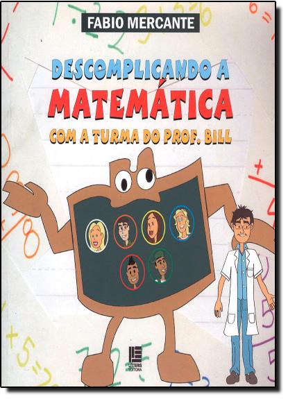 Descomplicando a Matemática com a Turma do Prof. Bill, livro de Fabio Mercante