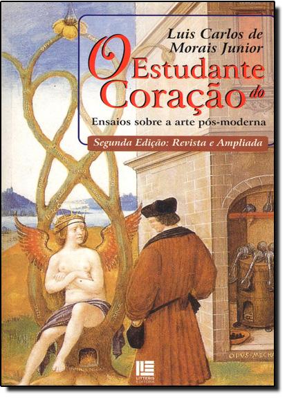 Estudante do Coração, O: Ensaios Sobre a Arte Pós Moderna, livro de Luis Carlos de Morais Junior