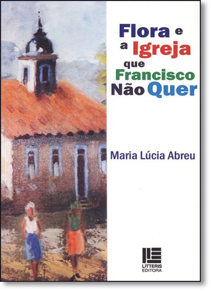 Flora e a Igreja que Francisco Não Quer, livro de Maria Lúcia Abreu