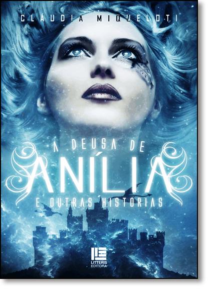 Deusa de Anília e Outras Histórias, A: E Outras Histórias, livro de Cláudia Miqueloti