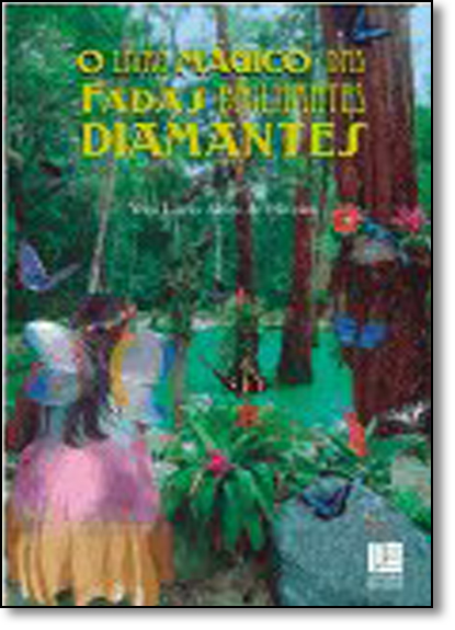 Livro Mágico das Fadas Brilhantes Diamantes, O, livro de Vera Lúcia Alves de Oliveira