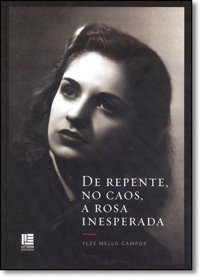 De Repente, no Caos, a Rosa Inesperada, livro de Ylze Mello Campos
