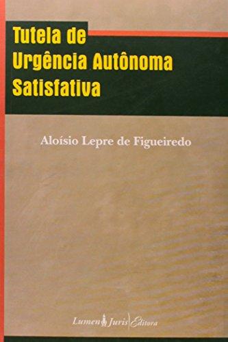 Tutela de Urgência Autônoma Satisfativa, livro de Aloísio Lepre Figueiredo