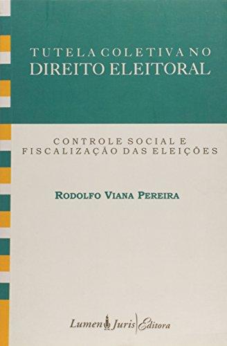 Tutela Coletiva No Direito Eleitoral : Controle Social e Fiscalização das Eleições, livro de Rodolfo Viana Pereira