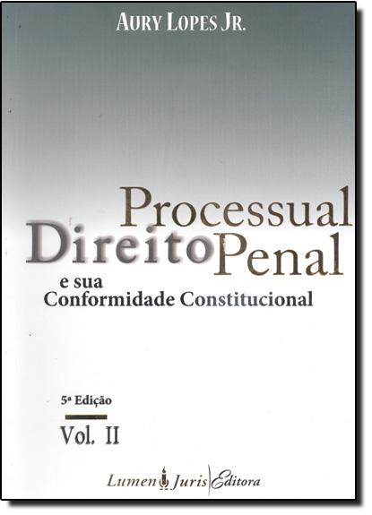 Direito Processual Penal e sua Conformidade Constitucional - Vol.2, livro de Aury Lopes Junior