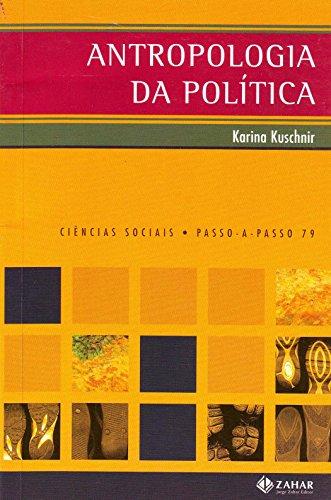 Antropologia Da Política. Coleção Passo-a-Passo Ciências Sociais, livro de Karina Kuschnir
