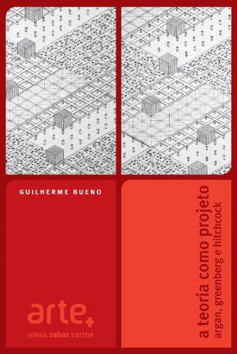 A Teoria como Projeto - Argan, Greenberg e Hitchcock, livro de Guilherme Bueno
