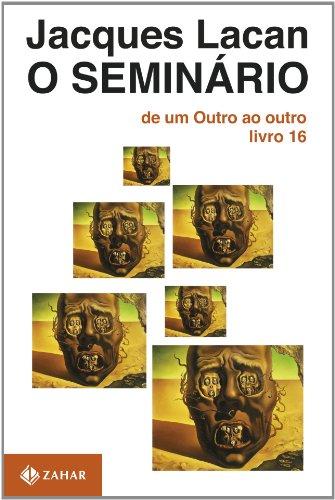 O Seminário, livro 16 - De Um Outro Ao Outro, livro de Jacques Lacan